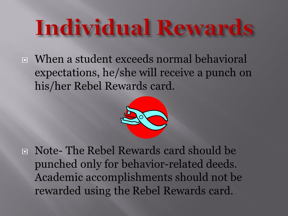  When a student exceeds normal behavioral expectations, he/she will receive a punch on his/her Rebel Rewards card.