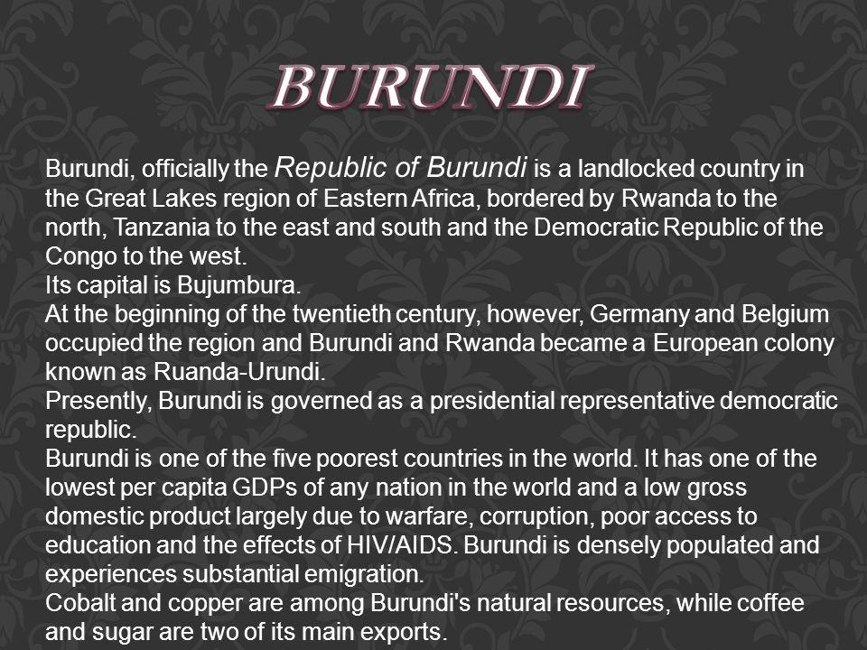 Burundi is a country mainly of mountains and plateaus, with a western range of mountains running north–south and continuing into Rwanda.