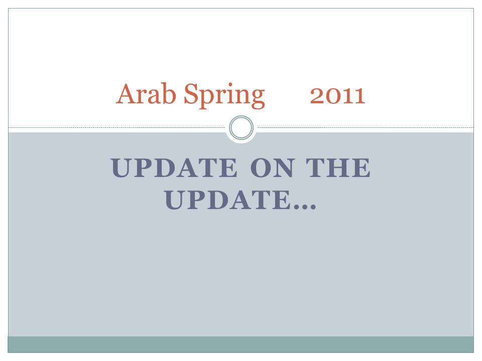 UPDATE ON THE UPDATE… Arab Spring2011
