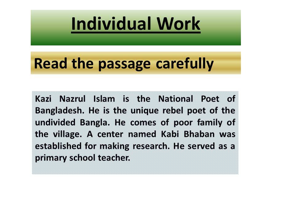 Individual Work Read the passage carefully Kazi Nazrul Islam is the National Poet of Bangladesh.