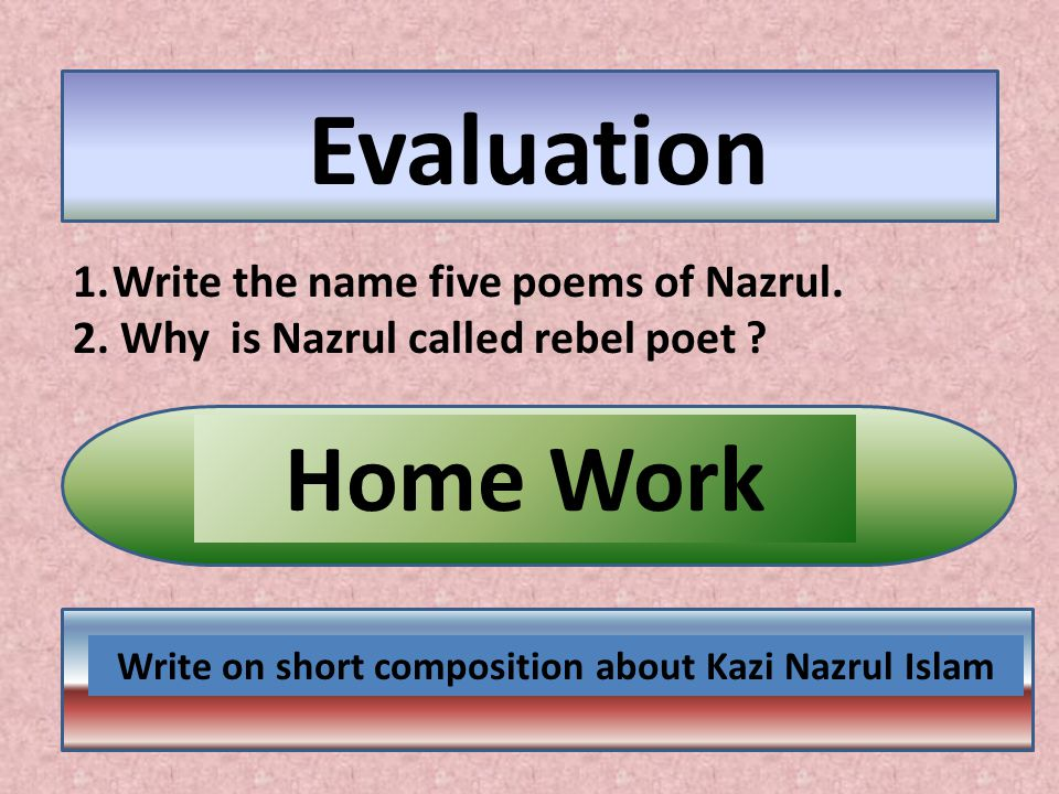 Evaluation Home Work 1.Write the name five poems of Nazrul.