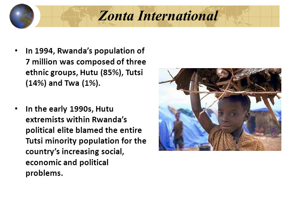 Zonta International In 1994, the Rwandan genocide exploded after the plane which carried President Habyarimana, a Hutu, was shot down.