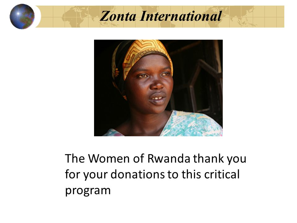 Zonta International The Women of Rwanda thank you for your donations to this critical program