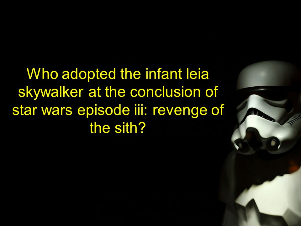 Who adopted the infant leia skywalker at the conclusion of star wars episode iii: revenge of the sith?