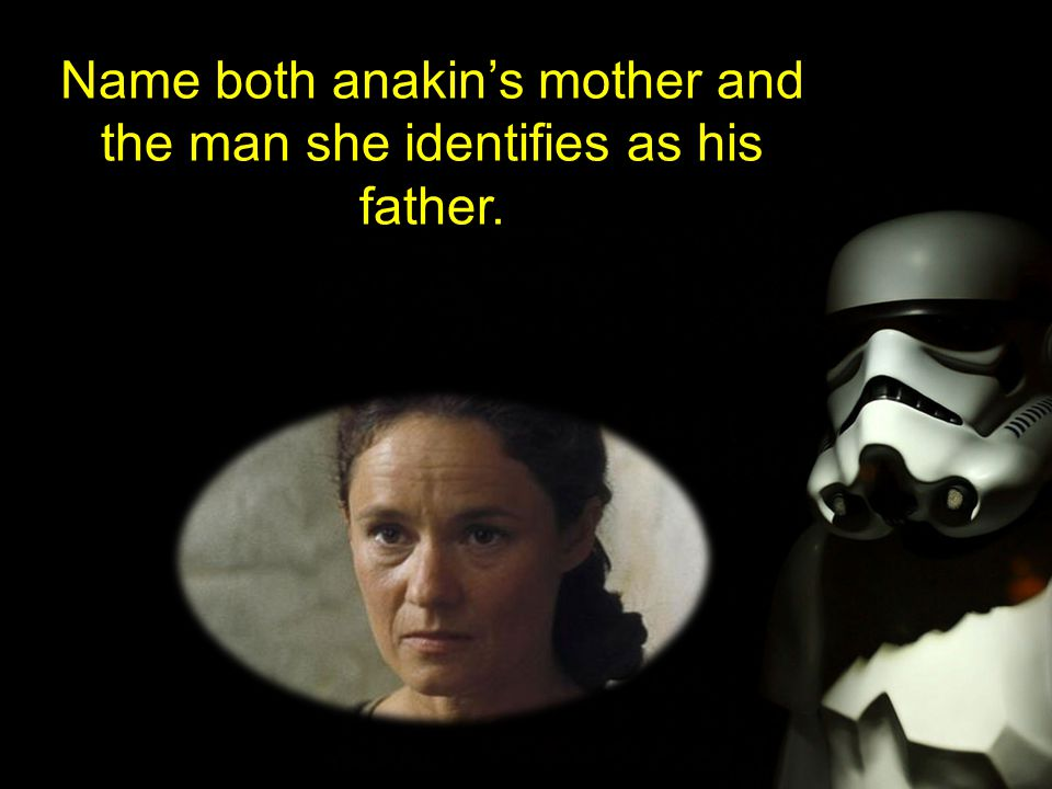 Name both anakin's mother and the man she identifies as his father.