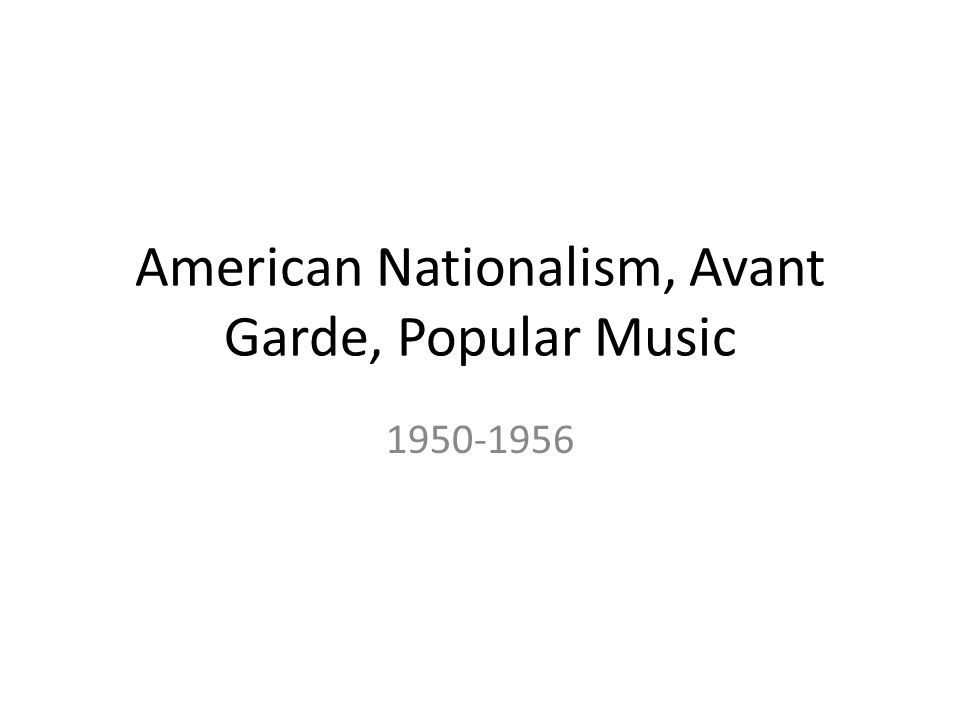 American Nationalism, Avant Garde, Popular Music 1950-1956