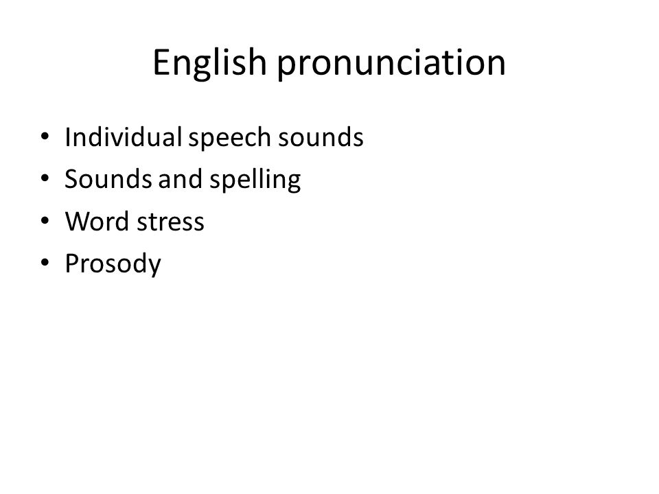 English pronunciation Individual speech sounds Sounds and spelling Word stress Prosody