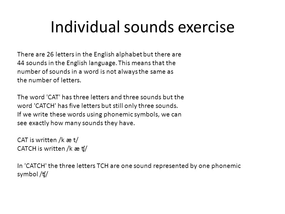 Individual sounds exercise There are 26 letters in the English alphabet but there are 44 sounds in the English language.