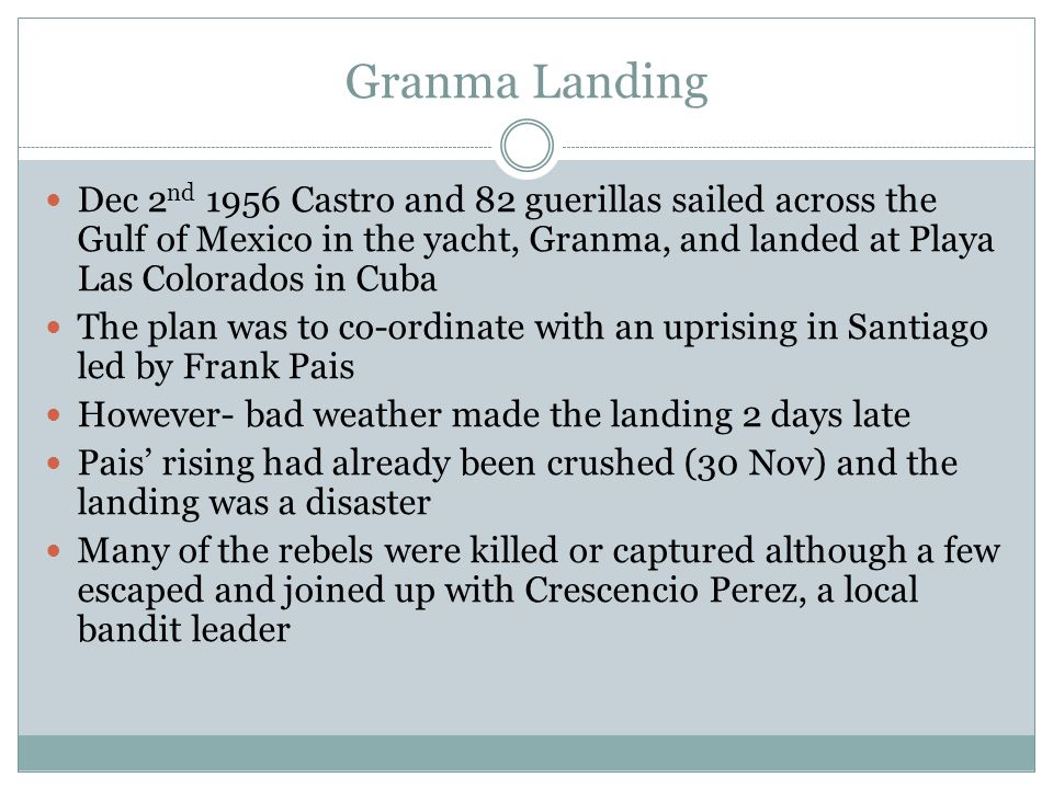 Granma Landing Dec 2 nd 1956 Castro and 82 guerillas sailed across the Gulf of Mexico in the yacht, Granma, and landed at Playa Las Colorados in Cuba