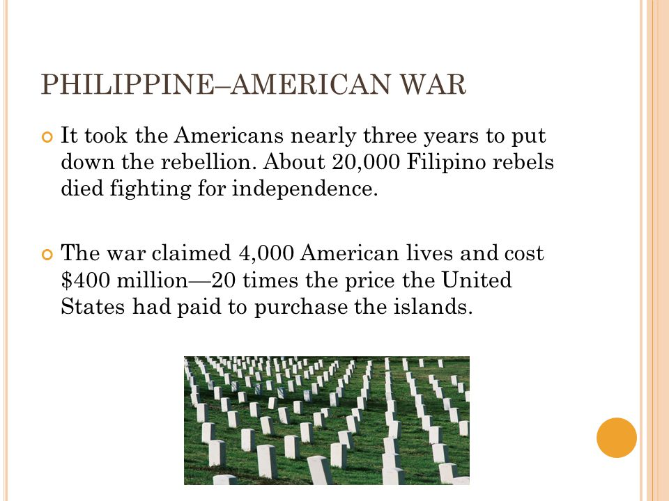 PHILIPPINE–AMERICAN WAR It took the Americans nearly three years to put down the rebellion.