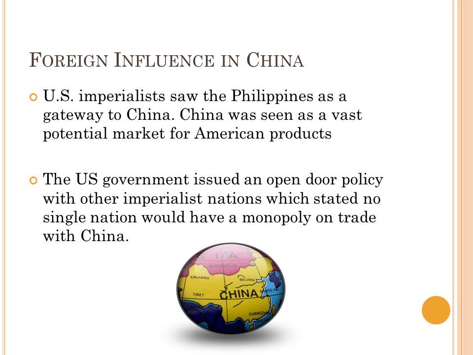 F OREIGN I NFLUENCE IN C HINA U.S. imperialists saw the Philippines as a gateway to China.