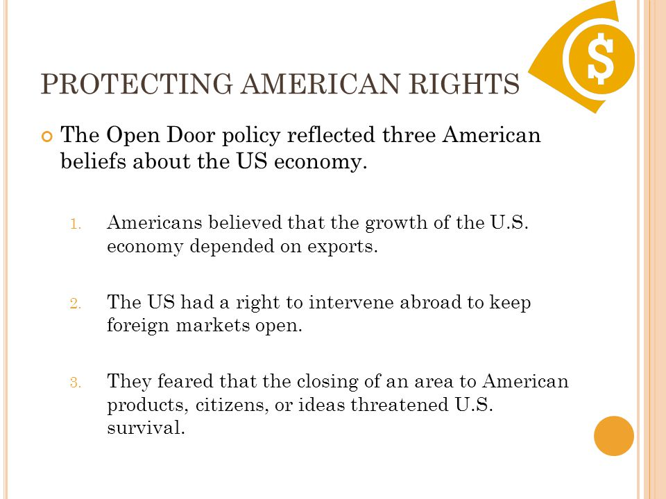 PROTECTING AMERICAN RIGHTS The Open Door policy reflected three American beliefs about the US economy.