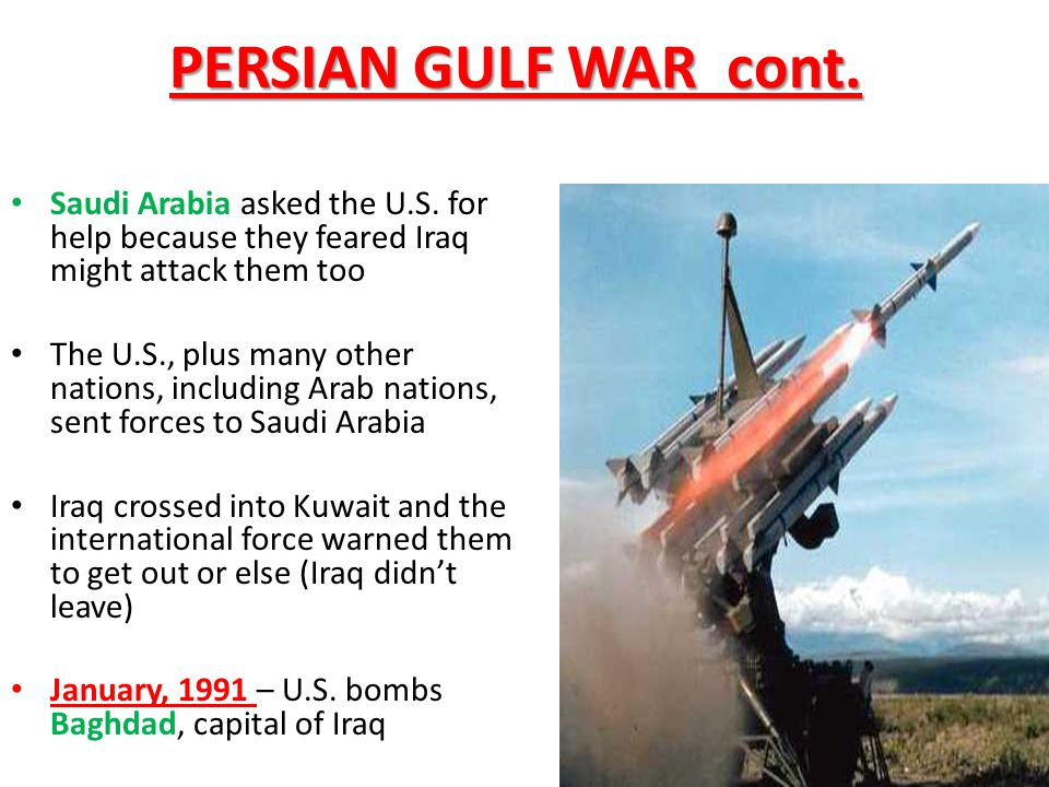 PERSIAN GULF WAR cont. Saudi Arabia asked the U.S.
