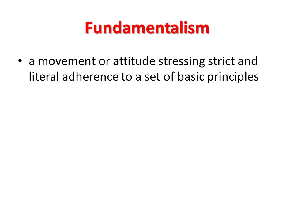 Fundamentalism a movement or attitude stressing strict and literal adherence to a set of basic principles