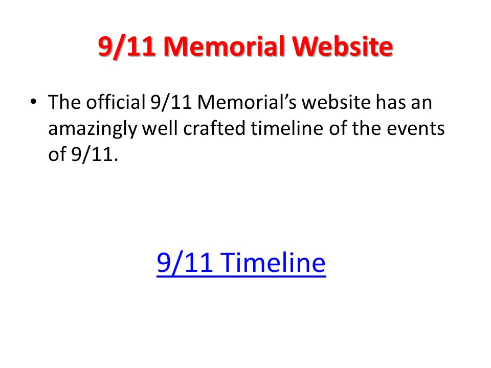 9/11 Memorial Website The official 9/11 Memorial's website has an amazingly well crafted timeline of the events of 9/11.