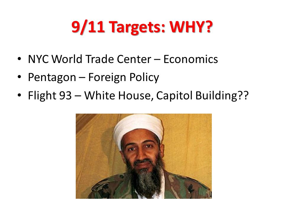 9/11 Targets: WHY? NYC World Trade Center – Economics Pentagon – Foreign Policy Flight 93 – White House, Capitol Building??