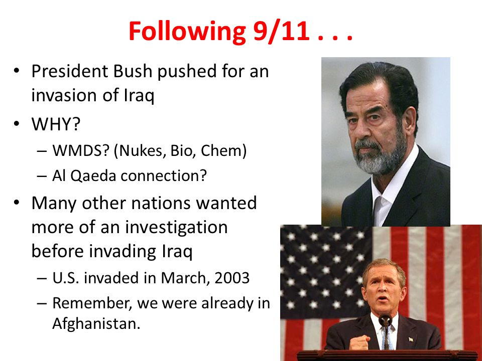 Following 9/11... President Bush pushed for an invasion of Iraq WHY.