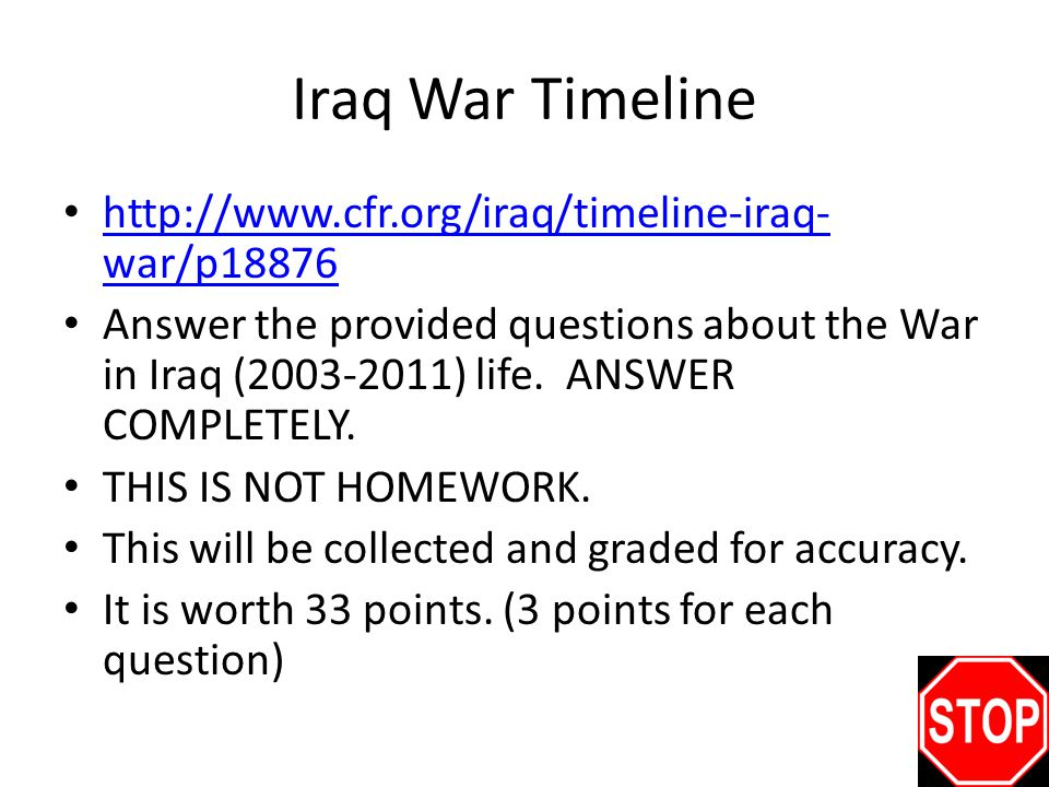 Iraq War Timeline http://www.cfr.org/iraq/timeline-iraq- war/p18876 http://www.cfr.org/iraq/timeline-iraq- war/p18876 Answer the provided questions about the War in Iraq (2003-2011) life.