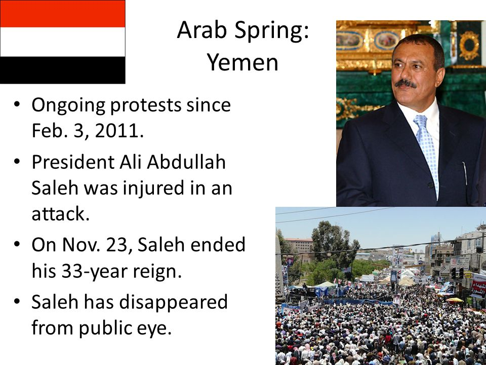 Arab Spring: Yemen Ongoing protests since Feb. 3, 2011.