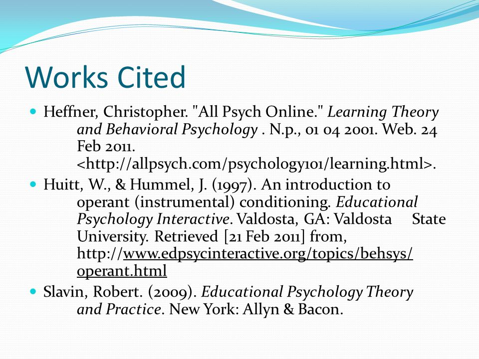 Works Cited Heffner, Christopher. All Psych Online. Learning Theory and Behavioral Psychology.