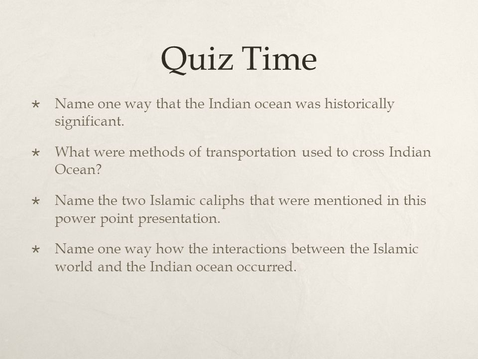 Quiz Time  Name one way that the Indian ocean was historically significant.  What were methods of transportation used to cross Indian Ocean?  Name