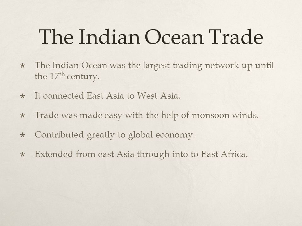 The Indian Ocean Trade  The Indian Ocean was the largest trading network up until the 17 th century.