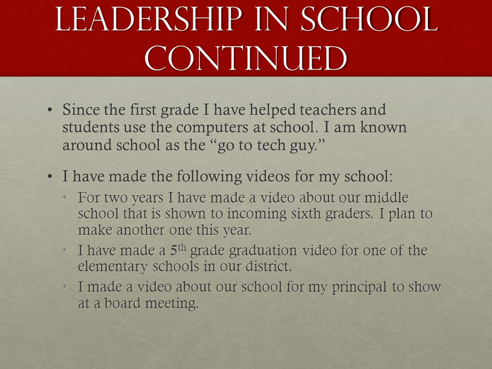 Leadership in School Continued Since the first grade I have helped teachers and students use the computers at school.