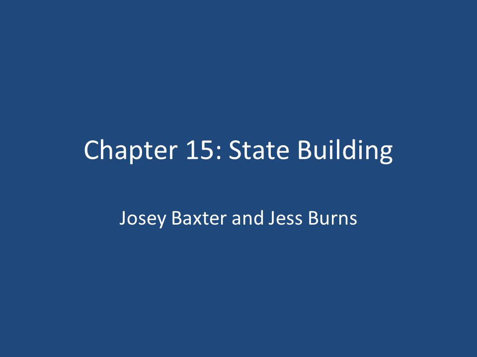 Chapter 15: State Building Josey Baxter and Jess Burns