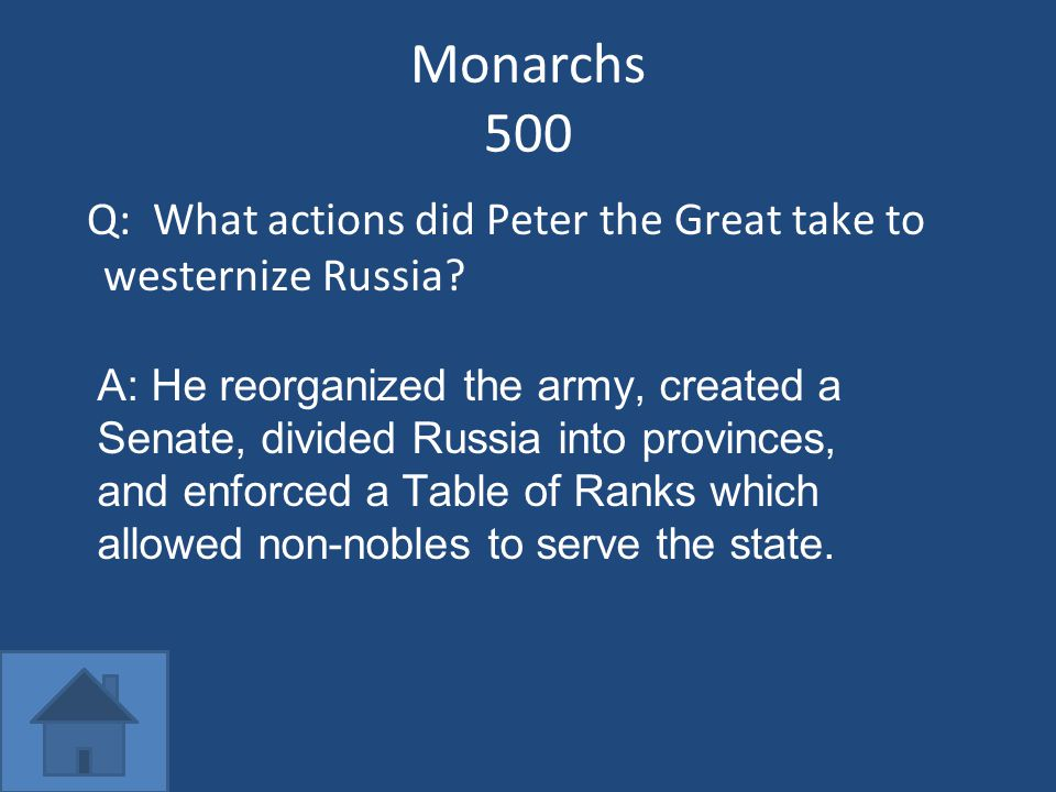 Monarchs 500 Q: What actions did Peter the Great take to westernize Russia.