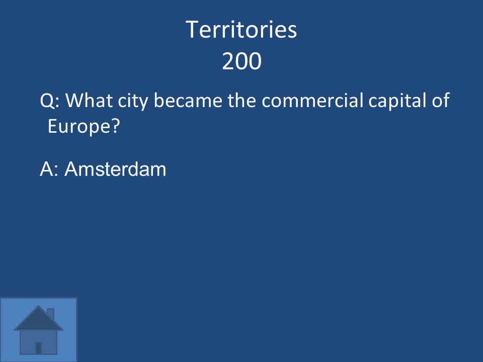 Territories 200 Q: What city became the commercial capital of Europe? A: Amsterdam