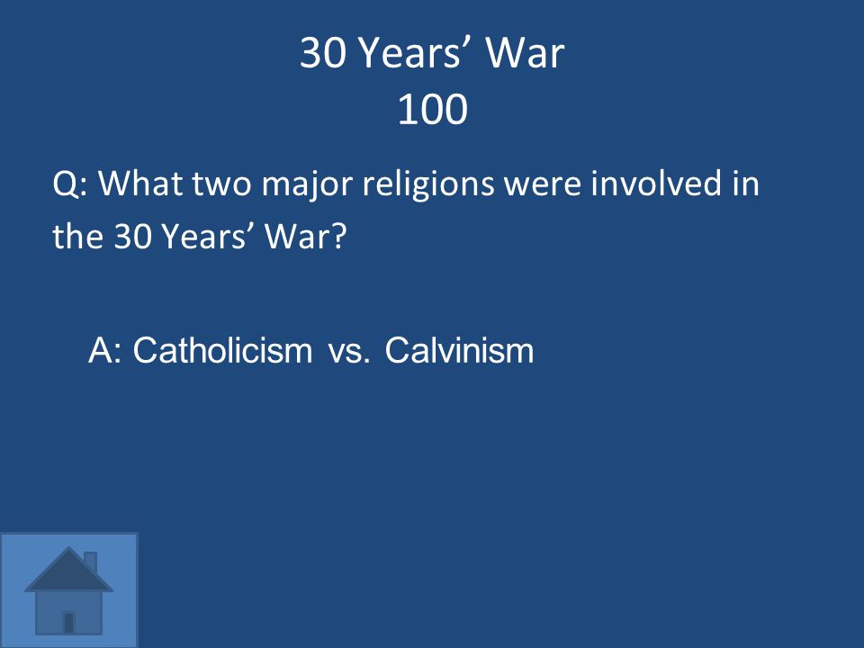 30 Years' War 100 Q: What two major religions were involved in the 30 Years' War.