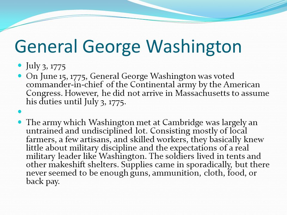 General George Washington July 3, 1775 On June 15, 1775, General George Washington was voted commander-in-chief of the Continental army by the America