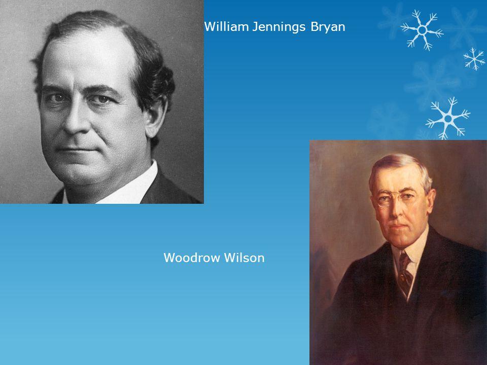 William Jennings Bryan Woodrow Wilson