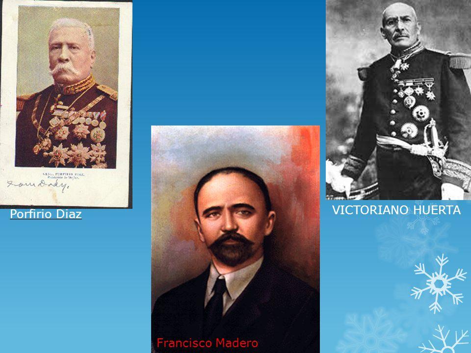 Porfirio Diaz Francisco Madero VICTORIANO HUERTA