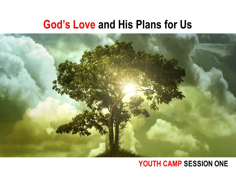 God's Love and His Plans for Us YOUTH CAMP SESSION ONE