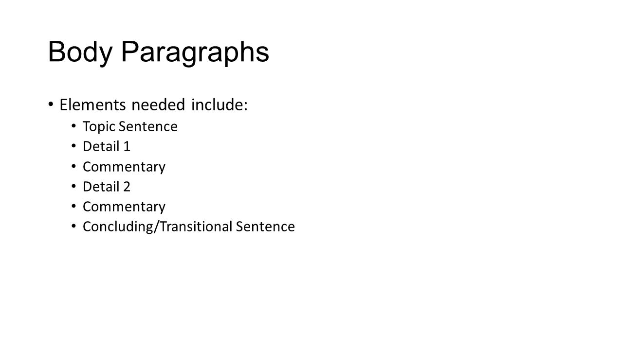 Body Paragraphs Elements needed include: Topic Sentence Detail 1 Commentary Detail 2 Commentary Concluding/Transitional Sentence