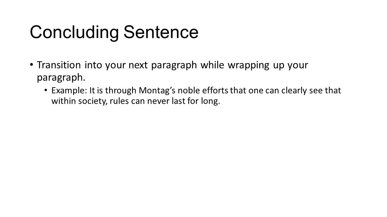 Concluding Sentence Transition into your next paragraph while wrapping up your paragraph.