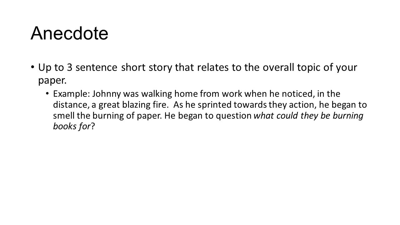 Anecdote Up to 3 sentence short story that relates to the overall topic of your paper.