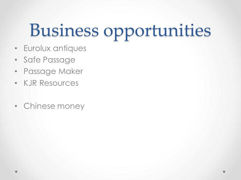 Business opportunities Eurolux antiques Safe Passage Passage Maker KJR Resources Chinese money