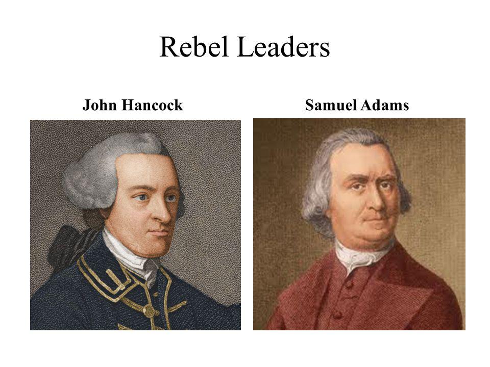 Rebel Leaders John HancockSamuel Adams