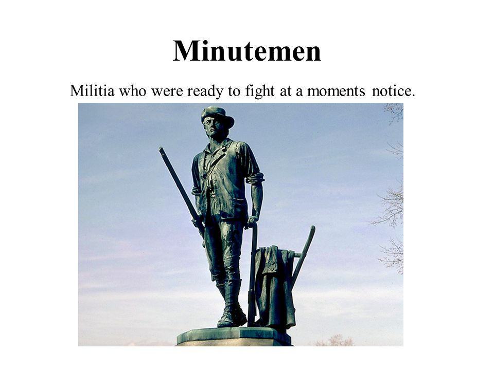 Minutemen Militia who were ready to fight at a moments notice.