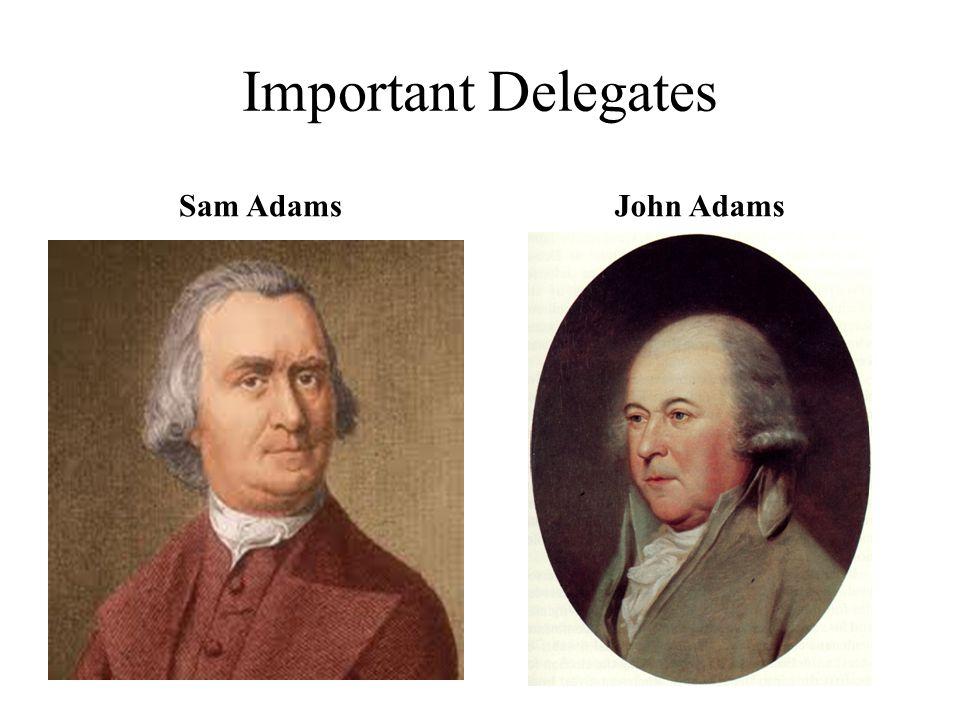 Important Delegates Sam AdamsJohn Adams