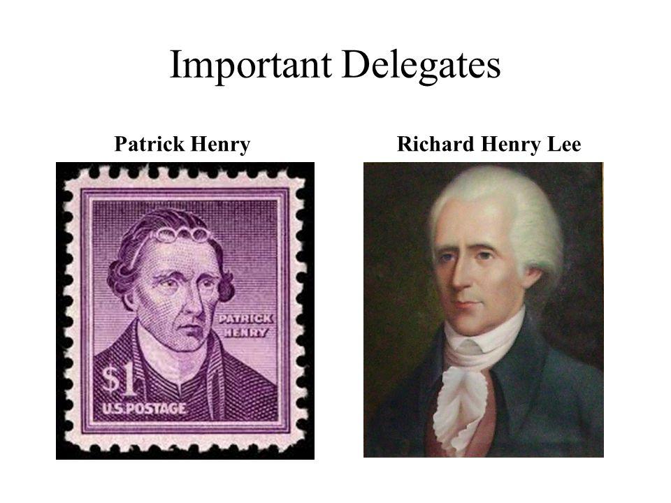 Important Delegates Patrick HenryRichard Henry Lee