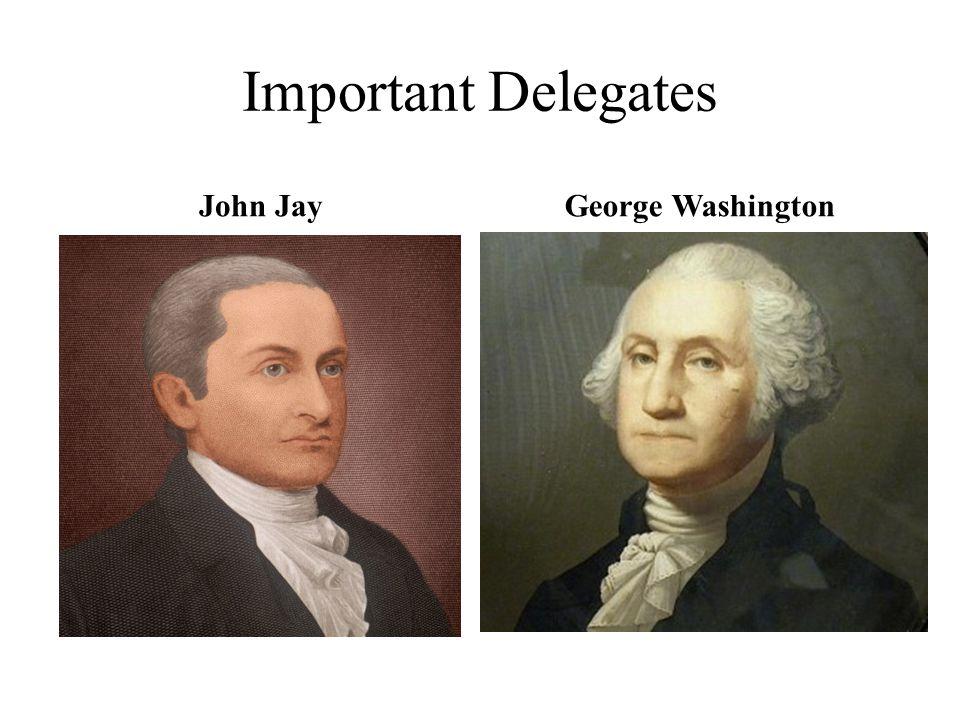 Important Delegates John JayGeorge Washington