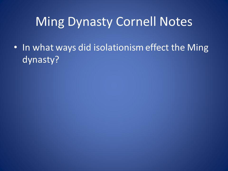 Ming Dynasty Cornell Notes In what ways did isolationism effect the Ming dynasty