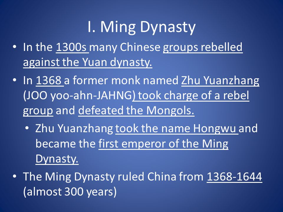 I. Ming Dynasty In the 1300s many Chinese groups rebelled against the Yuan dynasty.