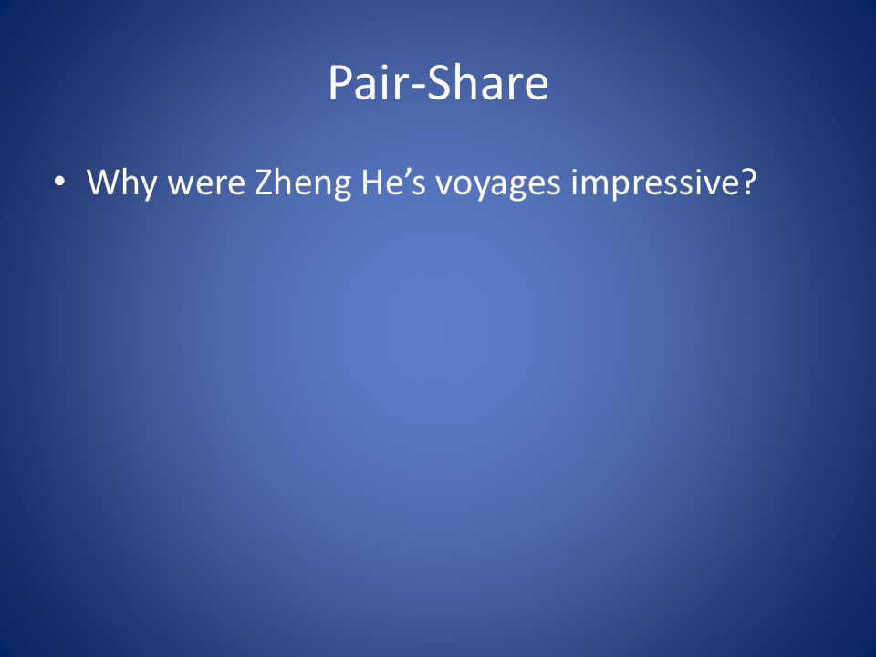 Pair-Share Why were Zheng He's voyages impressive