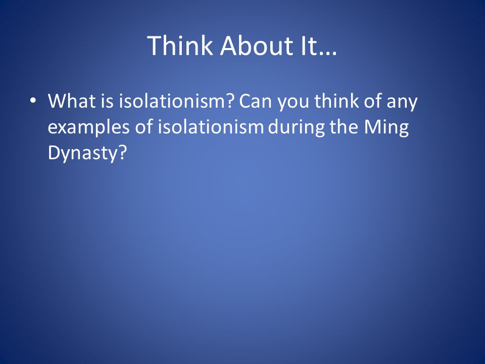 Warm-up #8 Name and describe at least one example of isolationism under the Ming Dynasty.