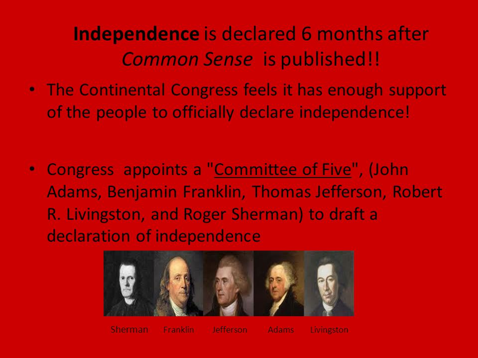 Independence is declared 6 months after Common Sense is published!.