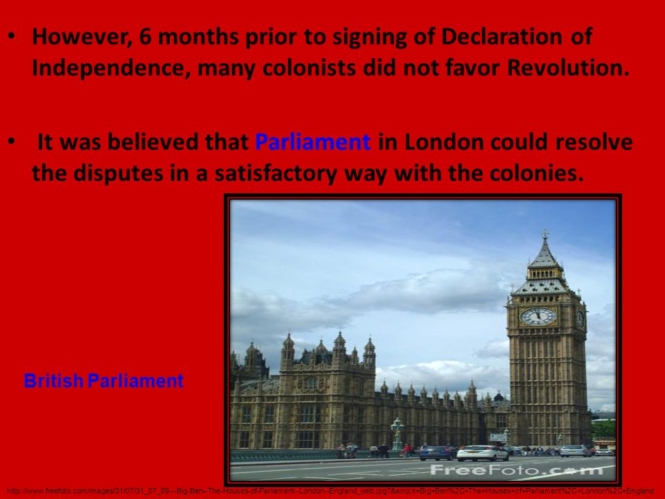 However, 6 months prior to signing of Declaration of Independence, many colonists did not favor Revolution.